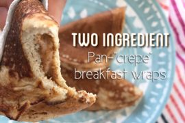 "Two ingredient Pan-""crepe"" Breakfast Wraps"